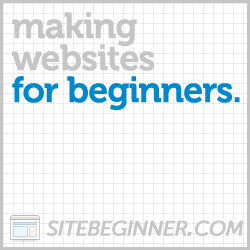 SiteBeginner.com: How to Make a Website. For Beginners.